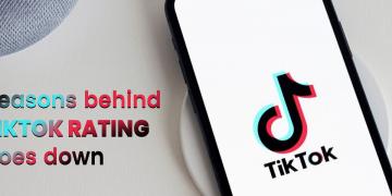 Reasons behind Tiktok rating goes down