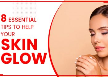 8 Essential Tips To Help Your Skin Glow