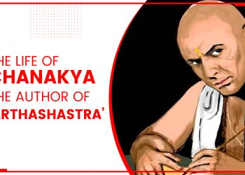 The Life Of Chanakya - The Author Of 'Arthashastra'
