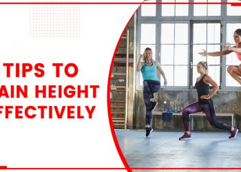 9 Tips To Gain Height Effectively