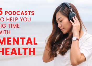 5 Podcasts To Help You Big Time With Mental Health