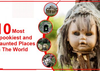 10 Spookiest And Haunted Places In The World