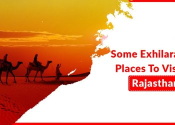 Some Exhilarating Places To Visit In Rajasthan